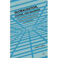 Globalization, Culture and Branding: How to Leverage Cultural Equity for Building Iconic Brands in t (BOK)