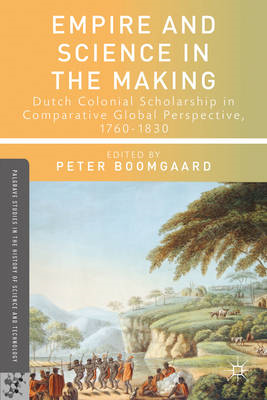 Empire and Science in the Making: Dutch Colonial Scholarship in Comparative Global Perspective, 1760 (BOK)
