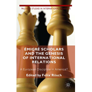 Emigre Scholars and the Genesis of International Relations: A European Discipline in America? (BOK)