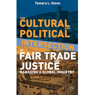 The Cultural and Political Intersection of Fair Trade and Justice: Managing a Global Industry (BOK)