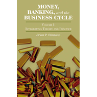 Money, Banking, and the Business Cycle: Integrating Theory and Practice: Volume I (BOK)