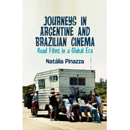 Journeys in Argentine and Brazilian Cinema: Road Films in a Global Era (BOK)