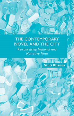 The Contemporary Novel and the City: Re-Conceiving National and Narrative Form (BOK)