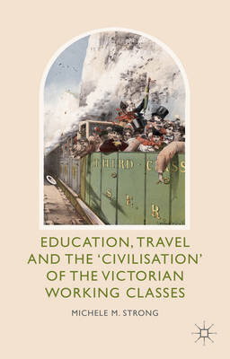 Education, Travel and the 'Civilisation' of the Victorian Working Classes (BOK)