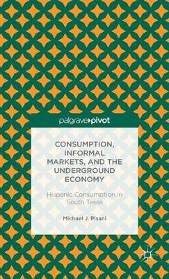 Consumption, Informal Markets, and the Underground Economy: Hispanic Consumption in South Texas (BOK)