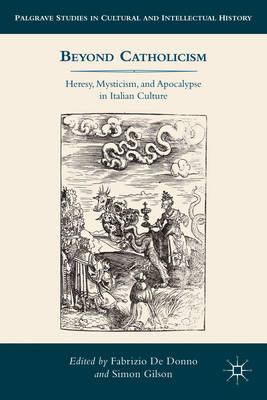 Beyond Catholicism: Heresy, Mysticism, and Apocalypse in Italian Culture (BOK)