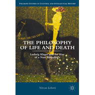 The Philosophy of Life and Death: Ludwig Klages and the Rise of a Nazi Bio-Politics (BOK)