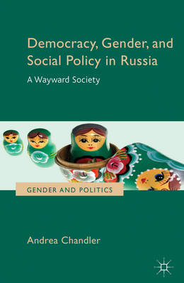 Democracy, Gender, and Social Policy in Russia: A Wayward Society (BOK)