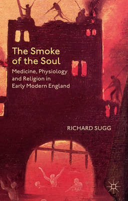 The Smoke of the Soul: Medicine, Physiology and Religion in Early Modern England (BOK)