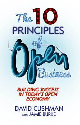The 10 Principles of Open Business: Building Success in Today's Open Economy (BOK)