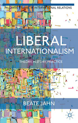 Liberal Internationalism: Theory, History, Practice (BOK)