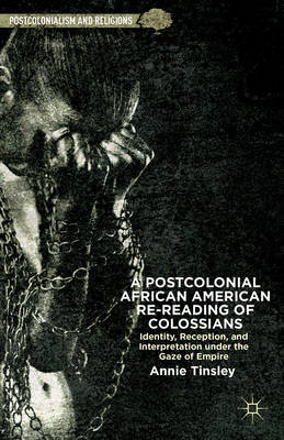 A Postcolonial African American Re-Reading of Colossians: Identity, Reception, and Interpretation Un (BOK)