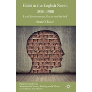 Habit in the English Novel, 1850-1900: Lived Environments, Practices of the Self (BOK)