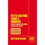 Myth-busting China's Numbers: Understanding and Using China's Statistics (BOK)
