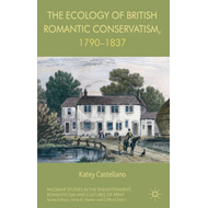 The Ecology of British Romantic Conservatism, 1790-1837 (BOK)