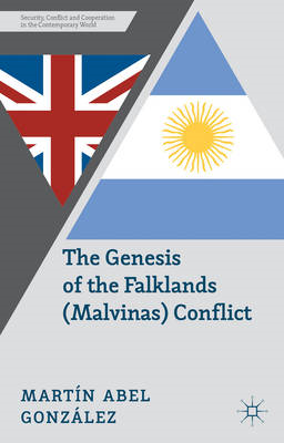 The Genesis of the Falklands (Malvinas) Conflict: Argentina, Britain and the Failed Negotiations of (BOK)