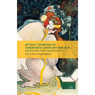 Mythic Thinking in Twentieth-Century Britain: Meaning for Modernity (BOK)