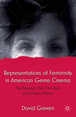 Representations of Femininity in American Genre Cinema: The Woman's Film, Film Noir, and Modern Horr (BOK)