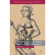 Menstruation and the Female Body in Early Modern England (BOK)