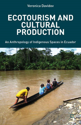 Ecotourism and Cultural Production: An Anthropology of Indigenous Spaces in Ecuador (BOK)