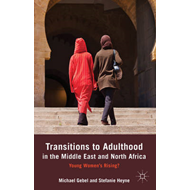 Transitions to Adulthood in the Middle East and North Africa: Young Women's Rising? (BOK)
