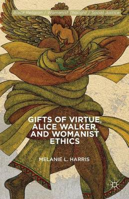 Gifts of Virtue, Alice Walker, and Womanist Ethics (BOK)