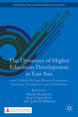 The Dynamics of Higher Education Development in East Asia: Asian Cultural Heritage, Western Dominanc (BOK)