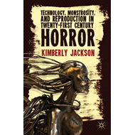 Technology, Monstrosity, and Reproduction in Twenty-First Century Horror (BOK)