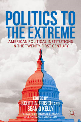 Politics to the Extreme: American Political Institutions in the Twenty-First Century (BOK)