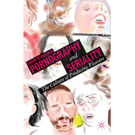 Pornography and Seriality: The Culture of Producing Pleasure (BOK)