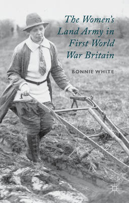 The Women's Land Army in First World War Britain (BOK)