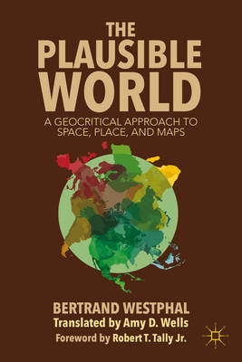 The Plausible World: A Geocritical Approach to Space, Place, and Maps (BOK)