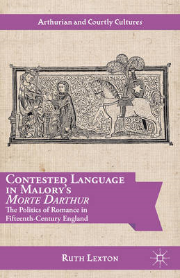 Contested Language in Malory's Morte Darthur: The Politics of Romance in Fifteenth-Century England (BOK)