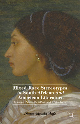 Mixed Race Stereotypes in South African and American Literature: Coloring Outside the (Black and Whi (BOK)