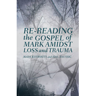 Re-Reading the Gospel of Mark Amidst Loss and Trauma (BOK)