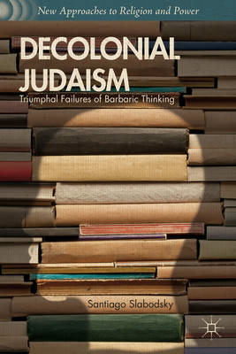 Decolonial Judaism: Triumphal Failures of Barbaric Thinking (BOK)