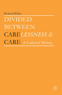 Divided Between Carelessness and Care: A Cultural History (BOK)