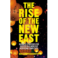 The Rise of the New East: Business Strategies for Success in a World of Increasing Complexity (BOK)