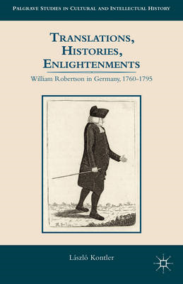 Translations, Histories, Enlightenments: William Robertson in Germany, 1760-1795 (BOK)