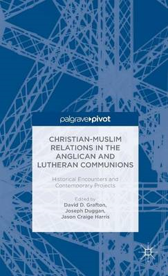 Christian-Muslim Relations in the Anglican and Lutheran Communions: Historical Encounters and Contem (BOK)