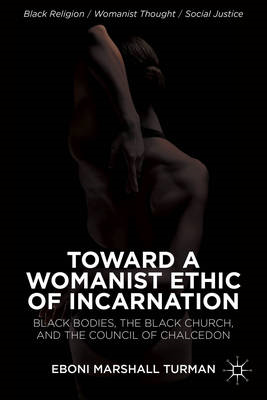 Toward a Womanist Ethic of Incarnation: Black Bodies, the Black Church, and the Council of Chalcedon (BOK)