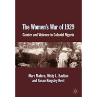 The Women's War of 1929: Gender and Violence in Colonial Nigeria (BOK)