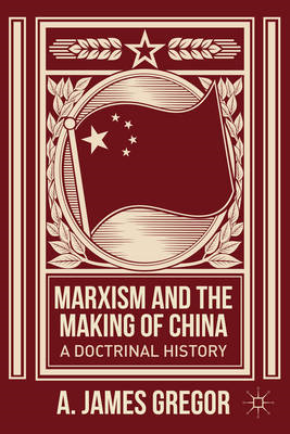 Marxism and the Making of China: A Doctrinal History (BOK)