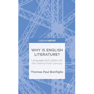Why is English Literature?: Language and Letters for the Twenty-First Century (BOK)