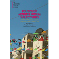 Politics of Modern Muslim Subjectivities: Islam, Youth, and Social Activism in the Middle East (BOK)