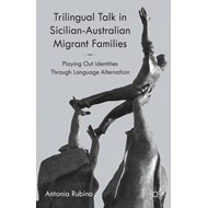 Trilingual Talk in Sicilian-Australian Migrant Families: Playing out Identities Through Language Alt (BOK)