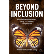 Beyond Inclusion: Worklife Interconnectedness, Energy, and Resilience in Organizations (BOK)