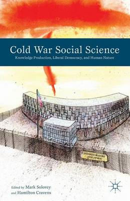 Cold War Social Science: Knowledge Production, Liberal Democracy, and Human Nature (BOK)