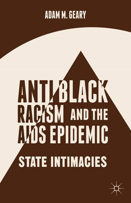 Anti-Black Racism and the AIDS Epidemic: State Intimacies (BOK)