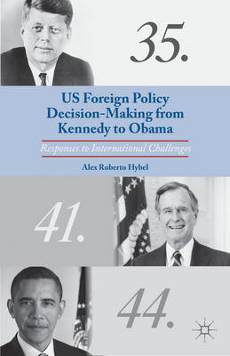 US Foreign Policy Decision-Making from Kennedy to Obama: Responses to International Challenges (BOK)